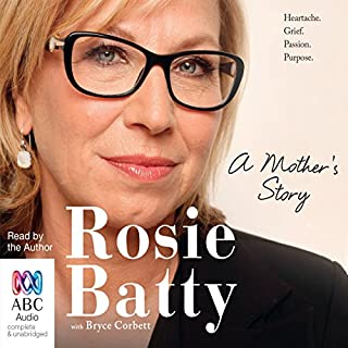 A Mother's Story                   By:                                                                                                                                 Rosie Batty,                                                                                        Bryce Corbett                               Narrated by:                                                                                                                                 Rosie Batty                      Length: 8 hrs and 52 mins     45 ratings     Overall 4.8