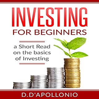 Investing for Beginners     A Short Read on the Basics of Investing              By:                                                                                                                                 Daniel D'Apollonio                               Narrated by:                                                                                                                                 Kyle Jackson                      Length: 38 mins     20 ratings     Overall 4.0