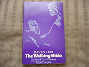 They Call Him the Walking Bible: The Story of Dr. Jack Van Impe