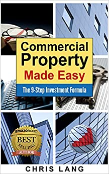 Commercial Property Made Easy: The 9-Step Investment Formula by [Chris Lang]
