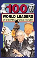 100 World Leaders Who Shaped World History (100 Series)