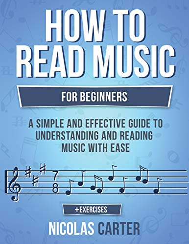 How To Read Music: For Beginners - A Simple and Effective Guide to Understanding and Reading Music with Ease (Music Theory) (Volume 2)