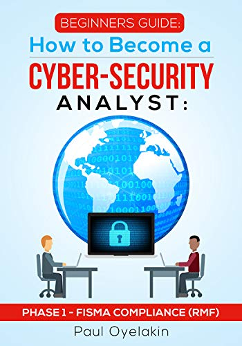 PHASE 1 – How to Become a Cyber-Security Analyst: FISMA COMPLIANCE (RMF)