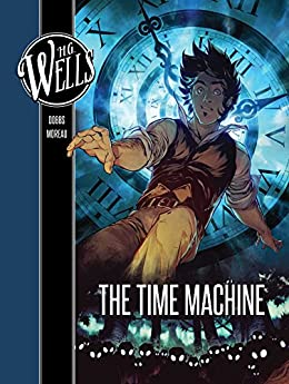 H. G. Wells: The Time Machine (H. G. Wells' the Time Machine) by [Insight Editions, Mathieu Moreau]