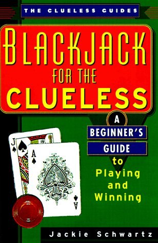 Blackjack for the Clueless: A Beginner's Guide to Playing and Winning