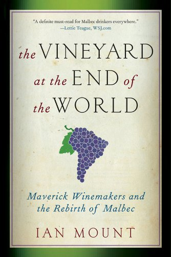Image of The Vineyard at the End of the World: Maverick Winemakers and the Rebirth of Malbec