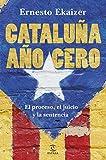 Cataluña año cero: El proceso, el juicio y la sentencia (F. COLECCION)