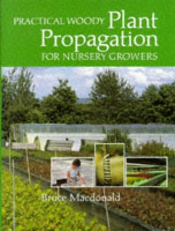 Practical Woody Plant Propagation for Nursery Growers, Vol. 1