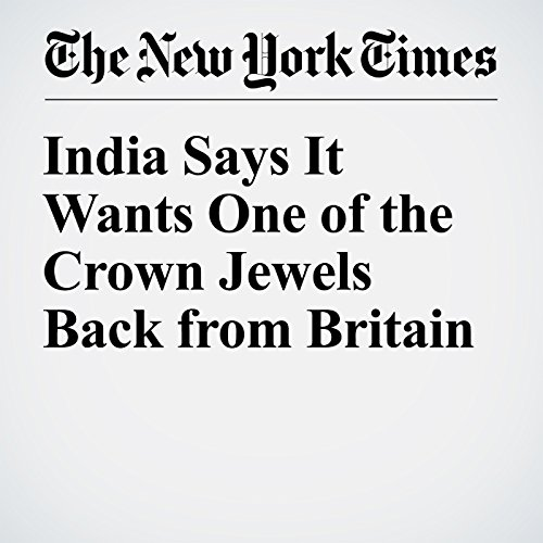 India Says It Wants One of the Crown Jewels Back from Britain cover art
