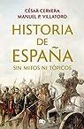 Historia de España sin mitos ni tópicos par Cervera