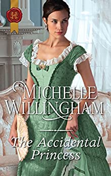 The Accidental Princess (Accidentally In Love Book 3) by [Michelle Willingham]