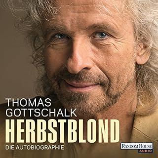 Herbstblond     Die Autobiographie              Autor:                                                                                                                                 Thomas Gottschalk                               Sprecher:                                                                                                                                 Thomas Gottschalk                      Spieldauer: 4 Std. und 33 Min.     880 Bewertungen     Gesamt 4,3