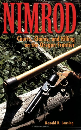 Nimrod: Courts, Claims, And Killing On The Oregon Frontier