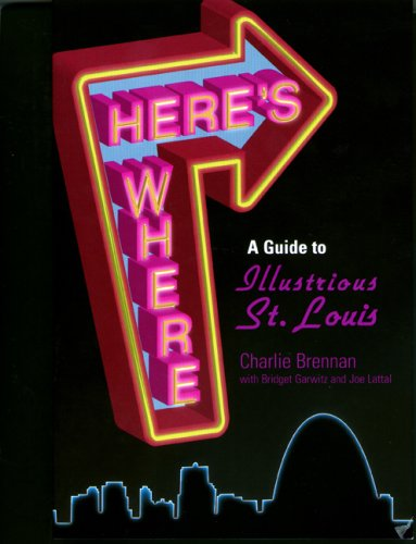 Here'S Where: A Guide To Illustrious St Louis