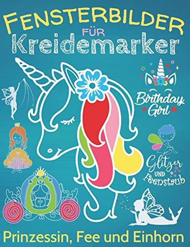 Fensterbilder Kreidemarker: Zauberhafte Fensterdeko mit Prinzessin, Fee & Einhorn, über 60 Kreidebildervorlagen mit XL-Motiven und Einhorn-ABC für Kinder ab 5 Jahre