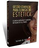 GESTÃO COMERCIAL PARA CLÍNICAS DE ESTÉTICA: COMO AUMENTAR E MANTER O FLUXO DE CLIENTES (Portuguese Edition)