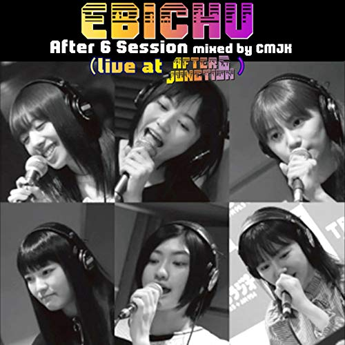 EBICHU After 6 Session mixed by CMJK ( live at AFTER 6 JUNCTION )