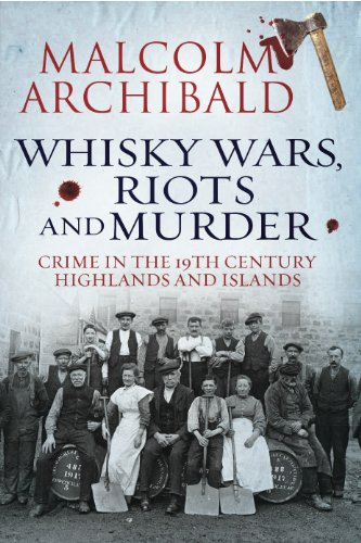 Whisky, Wars, Riots and Murder: Crime in the 19th Century Highlands and Islands (English Edition)