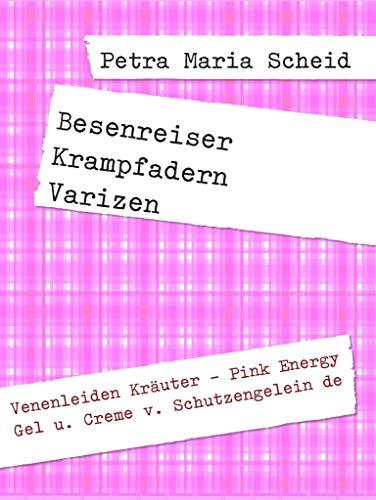 Besenreiser Krampfadern Varizen: Venenleiden Kräuter - Pink Energy Gel u. Creme v. Schutzengelein de