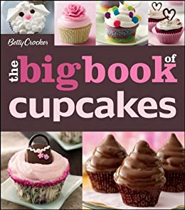 The Betty Crocker The Big Book of Cupcakes (Betty Crocker Big Book 1) by [Betty Crocker]