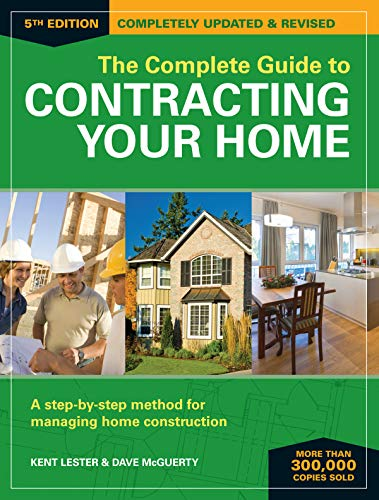 The Complete Guide to Contracting Your Home: A Step-by-Step Method for Managing Home Construction by [Kent Lester, Dave McGuerty]