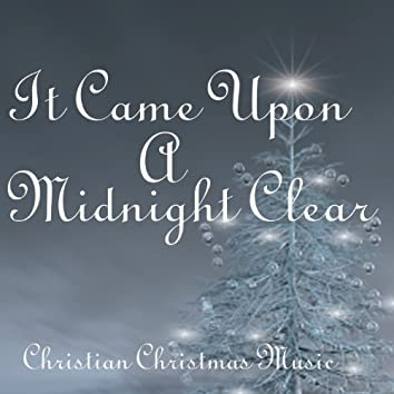It Came Upon A Midnight Clear - Christian Christmas Music