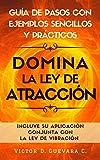 Domina la ley de atracción: Guía de pasos con ejemplos sencillos y...