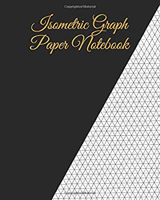 """Isometric Graph Paper Notebook: Large Isometric Graph Paper 1/4 Inch Equilateral Triangle  Isometric Ruled Graph Composition Notebook   Sized 8"""" x 10"""" ... 3D Printing, Drawing, Engineering and Design"""