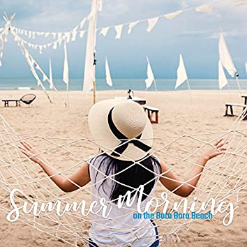 Summer Morning on the Bora Bora Beach: Ambient Chill Relaxing Sounds Collection 2020