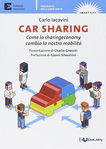 Car sharing. Come la sharing economy cambia la nostra mobilità (Tascabili dell'ambiente. Smart city)