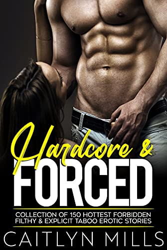Hardcore & Forced — Collection of 150 Hottest Forbidden Filthy And Explicit Taboo Erotic Stories (English Edition)