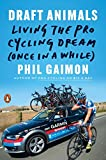 Draft Animals: Living the Pro Cycling Dream (Once in a While) - Phil Gaimon