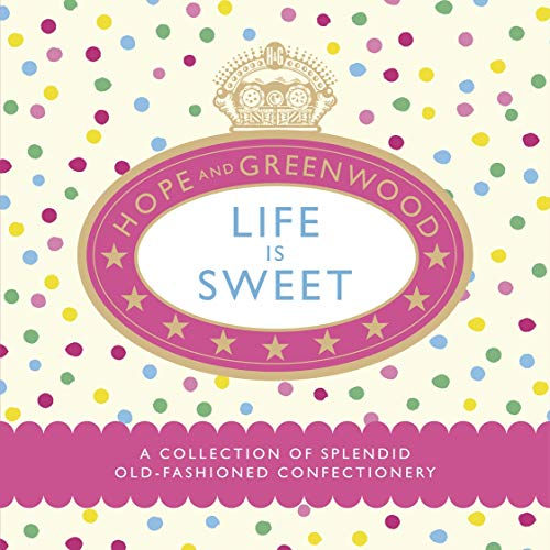 Life is Sweet: A Collection of Splendid Old-Fashioned Confectionery