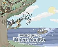 I Wish I Could Go Where You Go