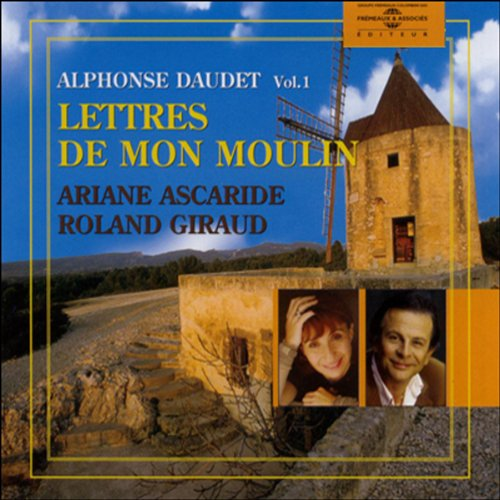 Les Lettres de mon moulin Vol. 1                   By:                                                                                                                                 Alphonse Daudet                               Narrated by:                                                                                                                                 Ariane Ascaride,                                                                                        Roland Giraud                      Length: 2 hrs and 11 mins     2 ratings     Overall 4.5