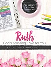Ruth: God's Amazing Love For You: An In-depth Bible Study PDF