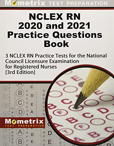 NCLEX RN 2020 and 2021 Practice Questions Book - 3 NCLEX RN Practice Tests for the National Council Licensure Examination for Registered Nurses: [3rd Edition]