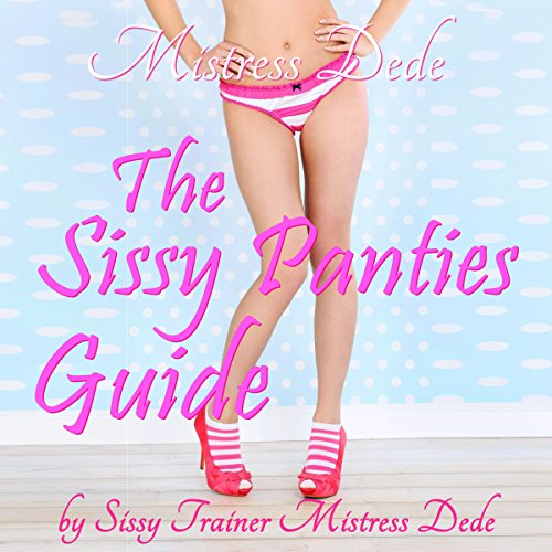 The Sissy Panties Guide by Sissy Trainer Mistress Dede cover art