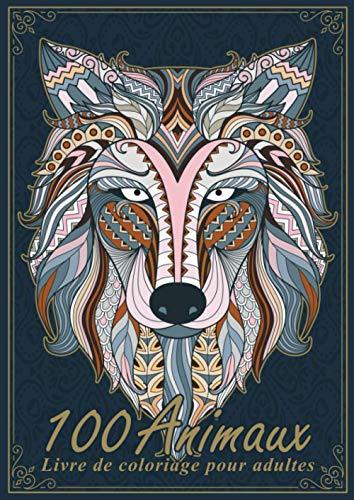 Livre de coloriage pour adultes - 100 animaux: Le grand livre de coloriage avec des mandalas d'animaux. Livre de coloriage relaxant pour adultes.