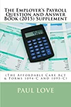 The Employer's Payroll Question and Answer Book (2015) Supplement: (The Affordable Care Act & Forms 1094-C and 1095-C)