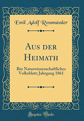 Aus der Heimath: Bin Naturwissenschaftliches Volksblatt; Jahrgang 1861 (Classic Reprint)