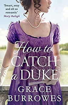 How To Catch A Duke: a smart and sexy Regency romance, perfect for fans of Bridgerton (Rogues to Riches Book 6) (English Edition) par [Grace Burrowes]