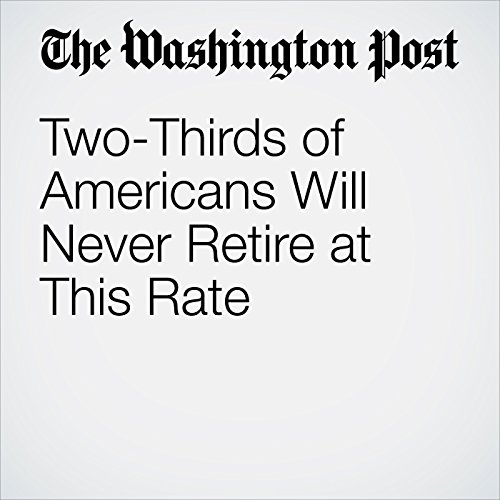 Two-Thirds of Americans Will Never Retire at This Rate copertina