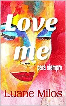 Love me para siempre de Luane Milos