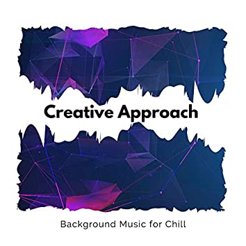 Creative Approach - Background Music For Chill