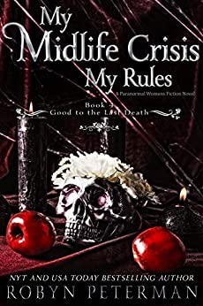 My Midlife Crisis, My Rules: A Paranormal Women's Fiction Novel : Good To The Last Death Book Four by [Robyn  Peterman ]