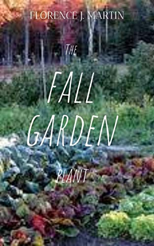 The Fall Garden Plant: Planting for continual harvest can take a bit of planning, and can also involve several different approaches.