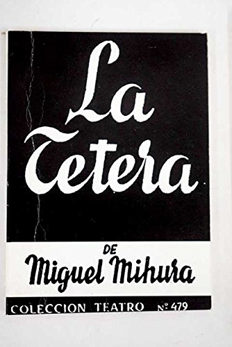 La tetera. Comedia en dos actos. [Tapa blanda] by MIHURA, Miguel.-