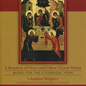 A Requiem of Peace and Other Choral Works : Music for the Liturgical Year