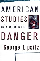 American Studies in a Moment of Danger (Critical American Studies Series)